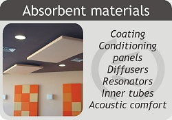 Absorbent materials: Coatings acoustic and acoustic Conditionings. Acoustic diffuser panels and acoustic resonators.